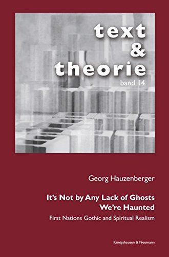 It's Not by Any Lack of Ghosts. We're Haunted.: First Nations Gothic and Spiritual Realism (text & theorie)