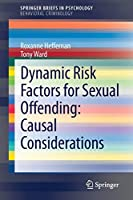 Dynamic Risk Factors for Sexual Offending: Causal Considerations (SpringerBriefs in Psychology)