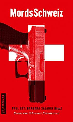 MordsSchweiz: Krimis zum Schweizer Krimifestival (Kriminalromane im GMEINER-Verlag)