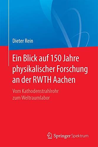Ein Blick auf 150 Jahre physikalischer Forschung an der RWTH Aachen: Vom Kathodenstrahlrohr zum Welt