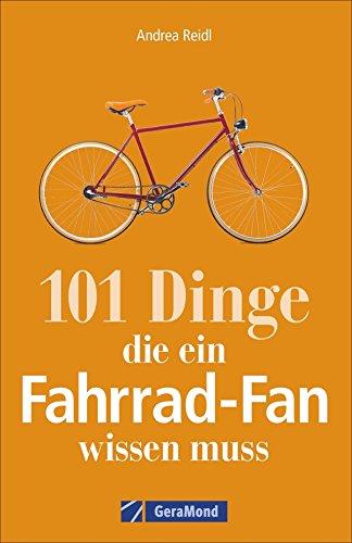 Fahrrad-Geschichte: 101 Dinge, die ein Fahrrad-Fan wissen muss. Fahrradwissen für Bikebegeisterte. Alles vom Bonanzarad bis zum E-Bike, von den Anfängen des Radfahrens bis zur Tour de France.