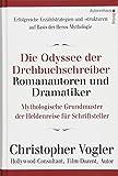 Die Odyssee der Drehbuchschreiber, Romanautoren und Dramatiker: Mythologische Grundmuster für Schriftsteller - Christopher Vogler