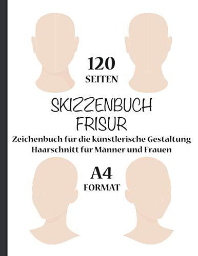 SKIZZENBUCH FRISUR - Zeichenbuch für die künstlerische Gestaltung Haarschnitt für Männer und Frauen - 120 SEITEN A4 FORMAT: Fashion Hairstyles - Zeichenblock für Profi und Anfänger Friseur