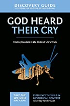 God Heard Their Cry Discovery Guide: Finding Freedom in the Midst of Life's Trials (That the World May Know)
