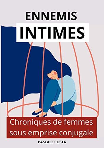 ENNEMIS INTIMES: Chroniques de femmes sous emprise conjugale par [Pascale Costa]