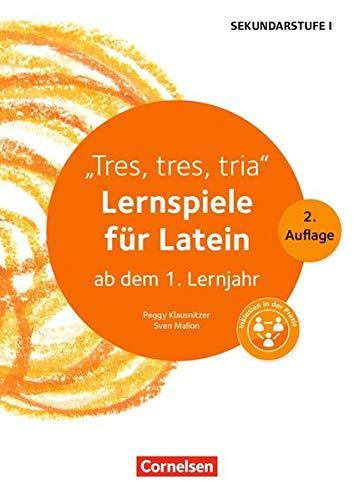Lernen im Spiel Sekundarstufe I - Latein: Tres, tres, tria (2. Auflage): Lernspiele für Latein ab dem 1. Lernjahr. Kopiervorlagen