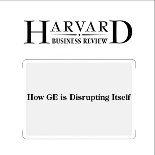 How GE is Disrupting Itself (Harvard Business Review) audiobook cover art