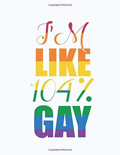 I´m Like 104% Gay: Lined Journal | Size 8.5x11 | 200 Pages | Notebook Lines