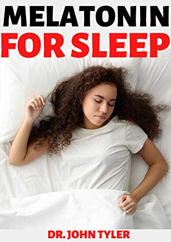 MELATONIN FOR SLEEP: OVERCOME SLEEP PROBLEMS AND REVITALIZE YOUR BODY AND YOUR MIND (English Edition)