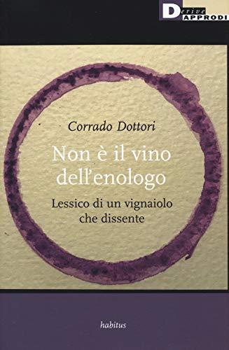 Non è il vino dell'enologo. Lessico di un vignaiolo che dissente