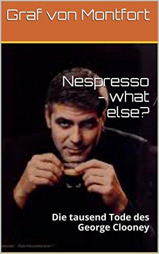Nespresso - what else?: Die tausend Tode des George Clooney (German Edition)
