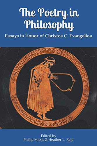 The Poetry in Philosophy: Essays in Honor of Christos C. Evangeliou