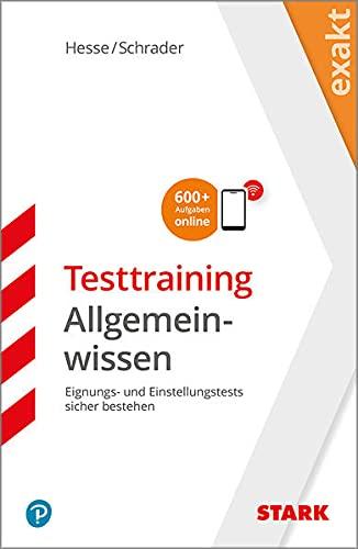 STARK EXAKT - Testtraining Allgemeinwissen: Eignungs- und Einstellungstests sicher bestehen (STARK-Verlag - Einstellungs- und Einstiegstests)