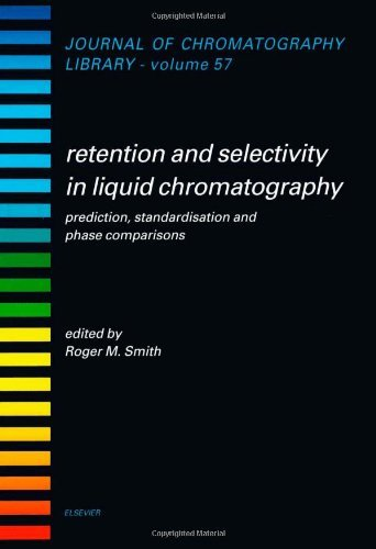 Retention and Selectivity in Liquid Chromatography: Prediction, Standardisation and Phase Comparisons (ISSN Book 57) (English Edition)