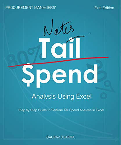 Procurement Manager's Notes on Tail Spend Analysis Using Excel: Step by Step Guide To Perform Tail Spend Analysis In Excel (English Edition)