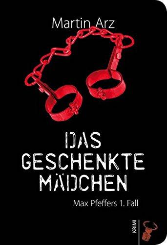 Das geschenkte Mädchen: Ein Fall für Max Pfeffer: Ein Fall für Max Pfeffer. Max Pfeffers 1. Fall