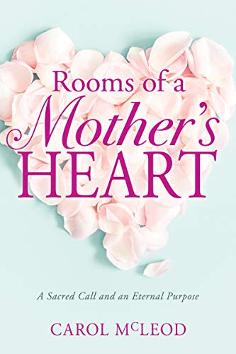 Rooms of a Mother's Heart: A Sacred Call and an Eternal Purpose