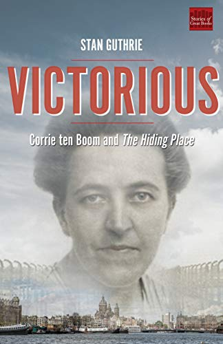 Victorious: Corrie ten Boom and The Hiding Place (Volume 1)