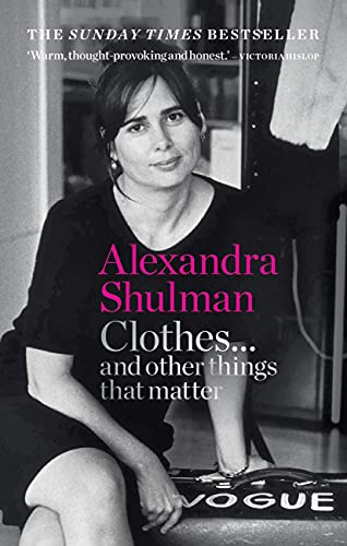Clothes... and other things that matter: THE SUNDAY TIMES BESTSELLER A beguiling and revealing memoir from the former Editor of British Vogue (English Edition)