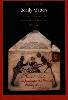Bodily Matters: The Anti-Vaccination Movement in England, 1853–1907 (Radical Perspectives) by [Nadja Durbach]