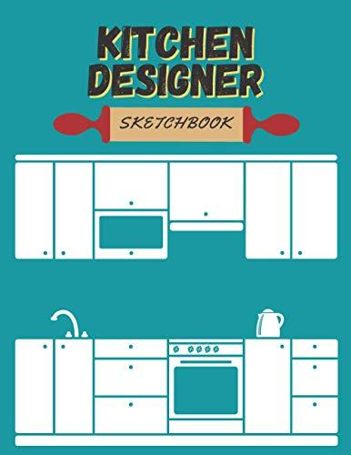 Kitchen Designer Sketchbook: Designing Kitchen, Kitchen Design Planner, Sketchbooks for drawing...