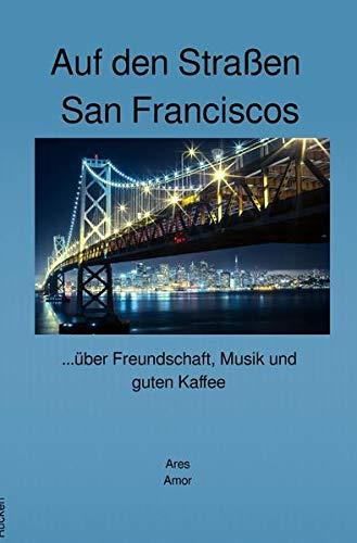 Auf den Straßen San Franciscos: ...über Freundschaft, Musik und guten Kaffee