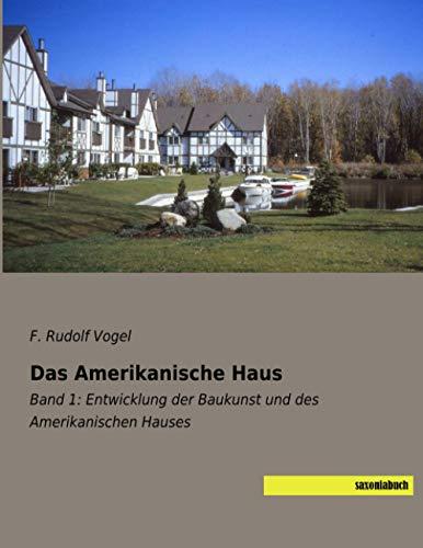 Das Amerikanische Haus: Band 1: Entwicklung der Baukunst und des Amerikanischen Hauses