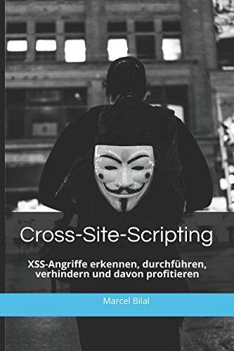 Cross-Site-Scripting: XSS-Angriffe erkennen, durchführen, verhindern und davon profitieren