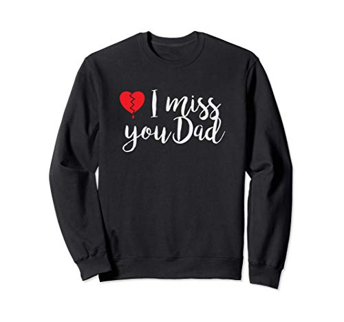 I miss you Dad - Daughter - Son Remembrance of Father Sweatshirt