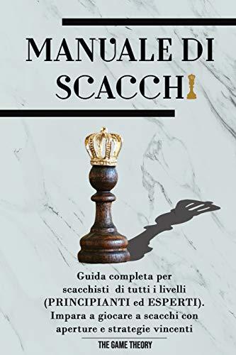 MANUALE DI SCACCHI: Guida completa per scacchisti di tutti i livelli (PRINCIPIANTI ed ESPERTI). Impara a giocare con aperture, difese e strategie vincenti (con OLTRE 40 ILLUSTRAZIONI)