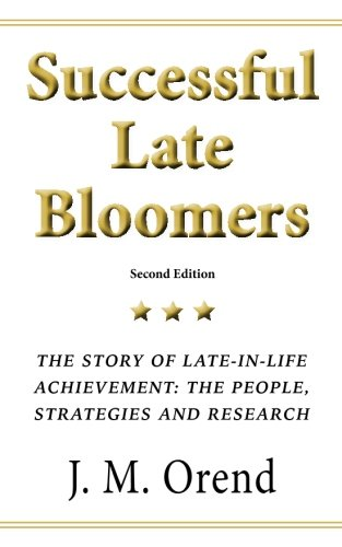 Successful Late Bloomers, Second Edition: The Story of Late-in-life achievement — The People, Strategies And Research