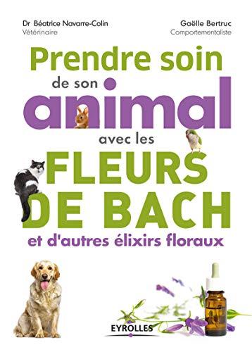 Prendre soin de son animal avec les fleurs de Bach et d''autres élixirs floraux (EYROLLES)