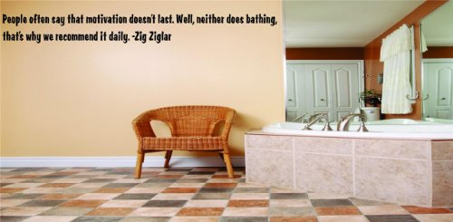 People often say that motivation doesn't last. Well, neither does bathing, that's why we recommend it daily. -Zig Ziglar Funny Humorous Inspirational Life Joke Quote Picture Art Home Decor Living Room Bedroom Vinyl Wall Decal Wording Graphic Design Mural Size : 4 Inches X 40 Inches - 22 Colors Available (People Often Say That Motivation Doesn T Last)