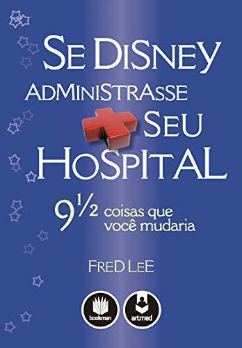 Se Disney Administrasse Seu Hospital: 9 1/2 Coisas que Você Mudaria