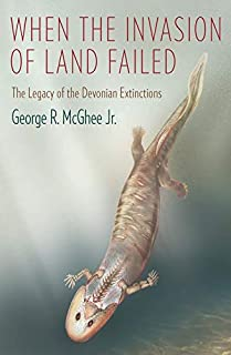 Mcghee, G: When the Invasion of Land Failed - The Legacy of: The Legacy of the Devonian Extinctions (The Critical Moments and Perspectives in Earth History and Paleobiology) (0231160569) | Amazon price tracker / tracking, Amazon price history charts, Amazon price watches, Amazon price drop alerts