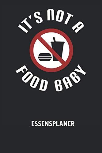 IT'S NOT A FOOD BABY - Essensplaner: Schwangerschaft, Ankündigung, Mutterschaft, Schwanger, Familie, Kinder, Es ist kein Essen Baby Notizbuch: ... I 6x9 Zoll (ca. DIN A5) I 120 Seiten
