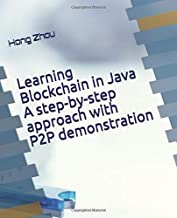 Learning Blockchain in Java A step-by-step approach with P2P demonstration