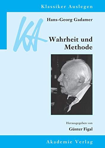 Hans-Georg Gadamer: Wahrheit und Methode (Klassiker Auslegen, Band 30)