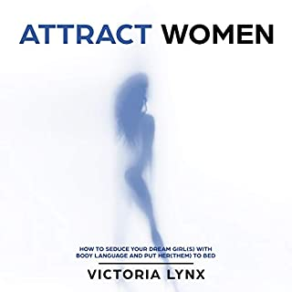 Attract Women: How to Seduce Your Dream Girl(s) with Body Language and Put Her(Them) to Bed                   By:                                                                                                                                 Victoria Lynx                               Narrated by:                                                                                                                                 Lily Partridge                      Length: 1 hr and 16 mins     2 ratings     Overall 3.5