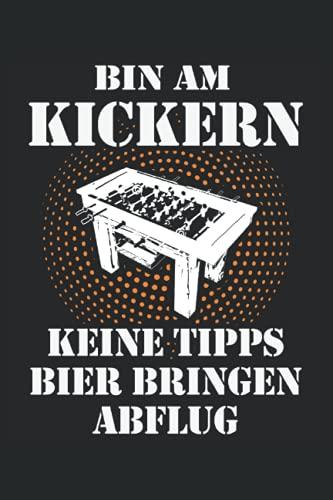 Bin am Kickern - Keine Tipps - Bier bringen - Abflug: Tischfussball Notizbuch für den Tischkicker Profi - Erfasse wichtige Notizen - Ideal für Kickerspieler am Kickertisch