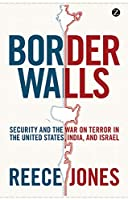 Border Walls: Security and the War on Terror in the United States, India and Israel