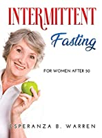 Intermittent Fasting: For Women After 50