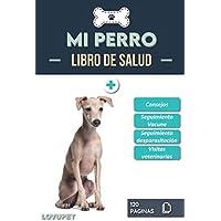 Libro de Salud - Mi Perro: Folleto de salud y seguimiento para perros | Pequeño lebrel italiano | 120 páginas | Formato 15.24 x 22.86 cm