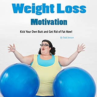 Weight Loss Motivation: Kick Your Own Butt and Get Rid of Fat Now audiobook cover art