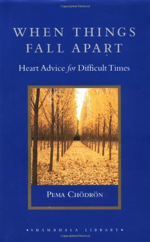 By Pema Chodron - When Things Fall Apart: Heart Advice for Difficult Times (Shambhala Library)