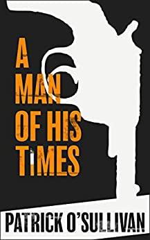 A Man of His Times by [Patrick O'Sullivan]
