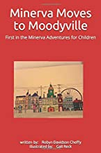Minerva Moves to Moodyville: First in the Minerva Adventures for Children (Meeting Mr. Ellsworth)