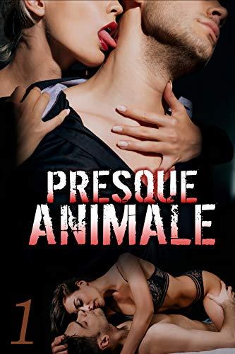 Presque Animale (Vol. 1): [New Romance Érotique, Tabou, Différence d'Âge, Interdit]