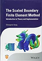 The Scaled Boundary Finite Element Method: Introduction to Theory and Implementation (Wiley Series in Computational Mechanics)