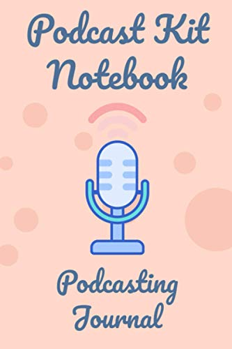 Podcast Kit Notebook: Podcast Equipment | Podcasting Journal